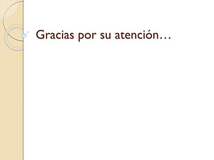 Gracias por su atención…