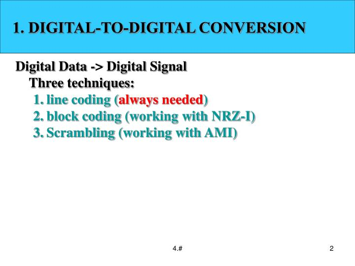 1. DIGITAL-TO-DIGITAL CONVERSION