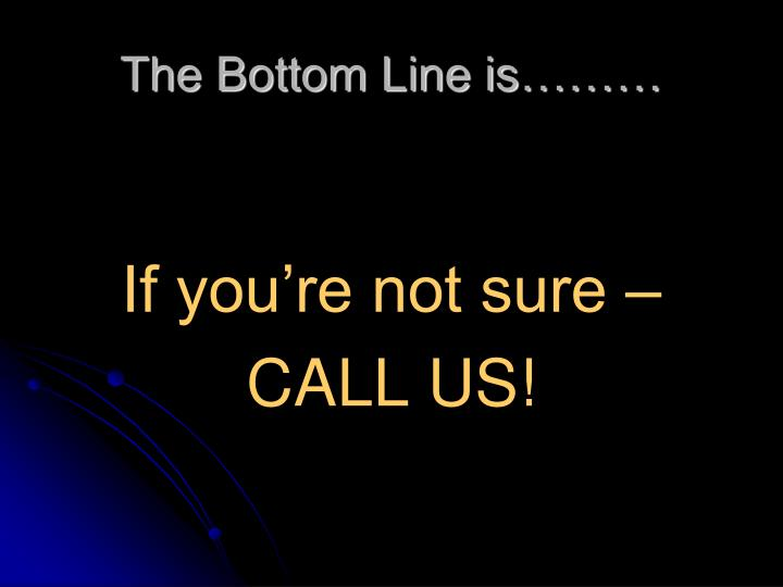 The Bottom Line is………