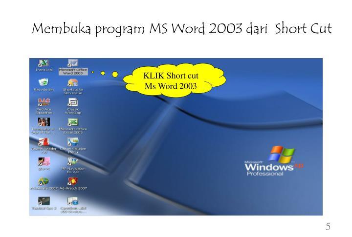 Membuka program MS Word 2003 dari  Short Cut