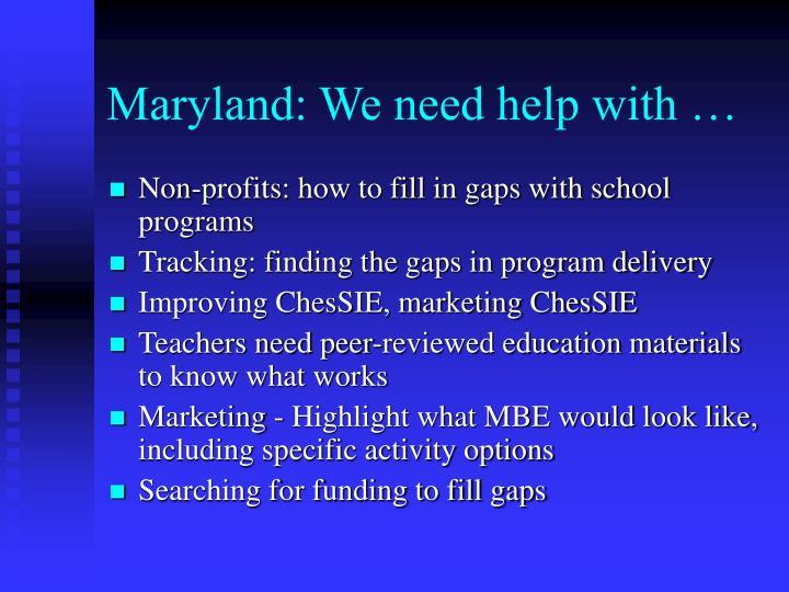 Maryland: We need help with …