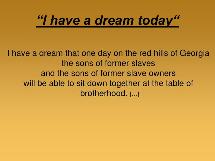 """""""I have a dream today"""""""