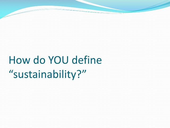 "How do YOU define ""sustainability?"""