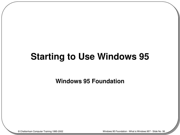 Starting to Use Windows 95