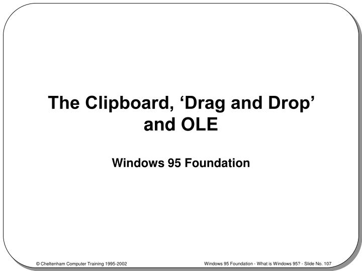 The Clipboard, 'Drag and Drop'