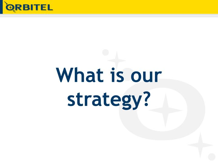 What is our strategy?