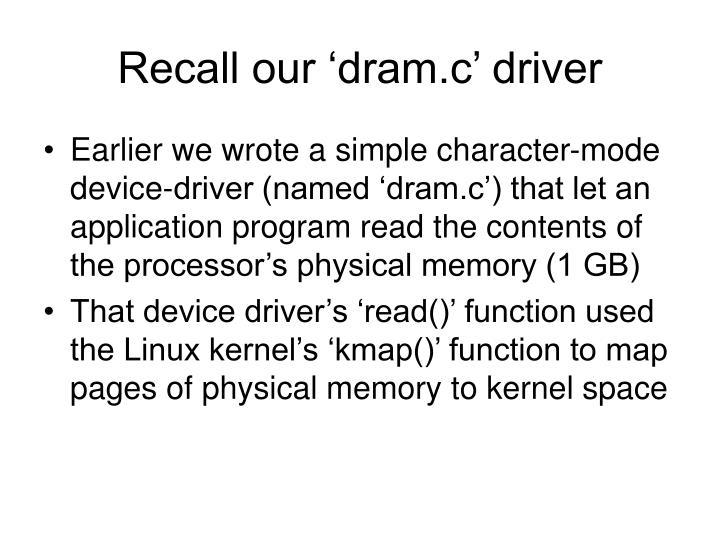 Recall our 'dram.c' driver