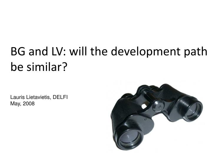 BG and LV: will the development path be similar?