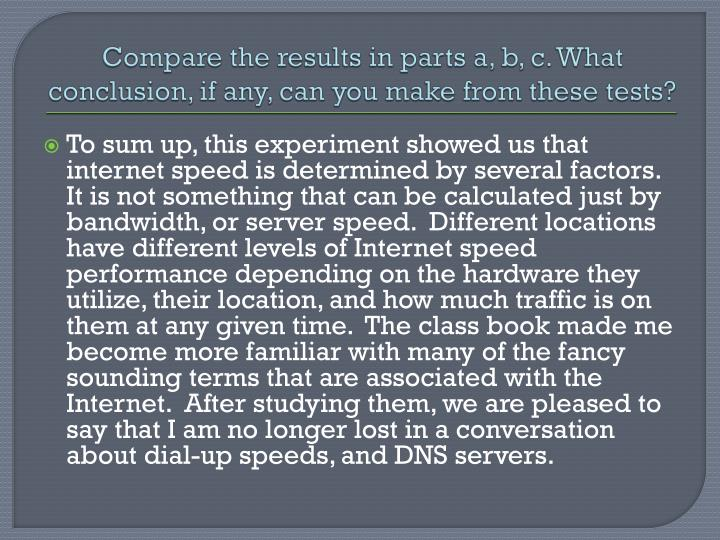 Compare the results in parts a, b, c. What conclusion, if any, can you make from these tests?