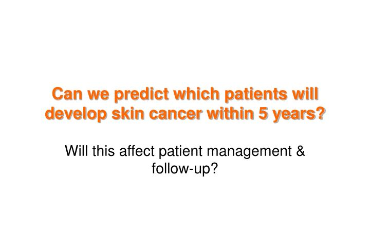 Can we predict which patients will develop skin cancer within 5 years?