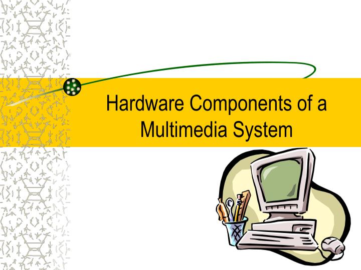 Hardware components of a multimedia system