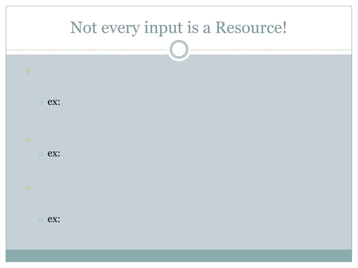 Not every input is a Resource!