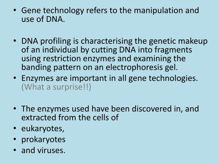 Gene technology refers to the manipulation and use of DNA.