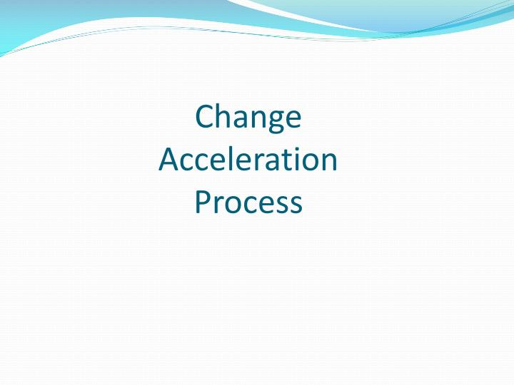 Change Acceleration Process