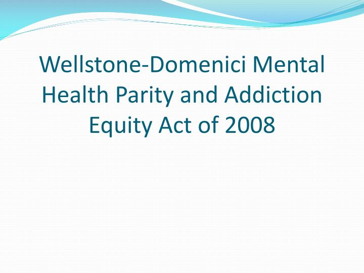 Wellstone-Domenici Mental Health Parity and Addiction Equity Act of 2008
