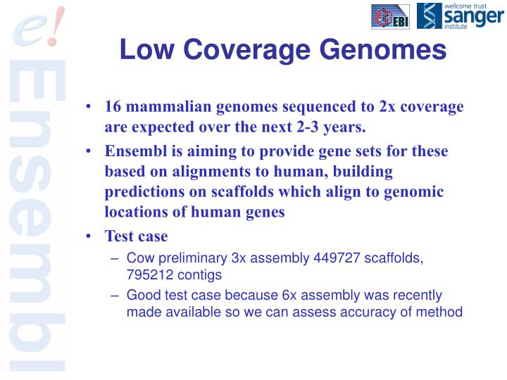 16 mammalian genomes sequenced to 2x coverage are expected over the next 2-3 years.