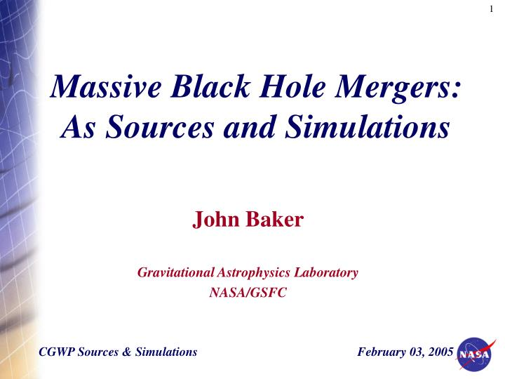 Massive Black Hole Mergers: As Sources and Simulations