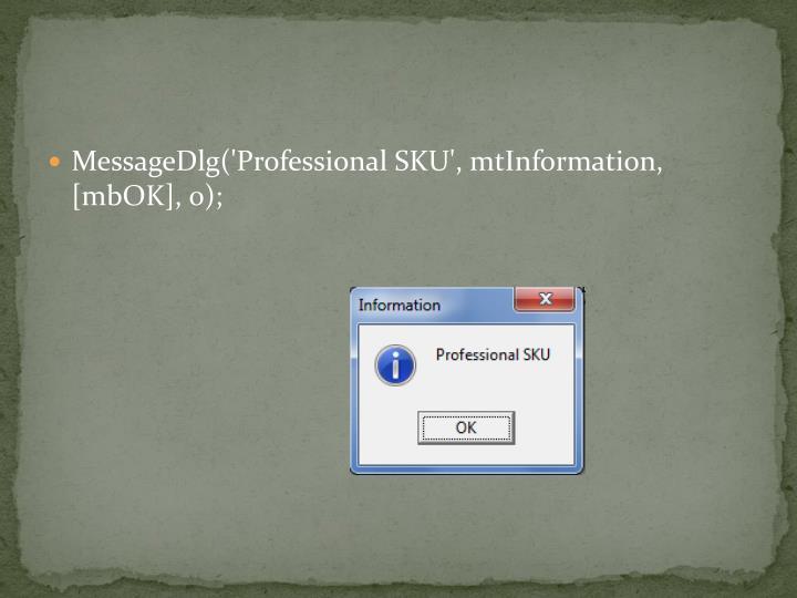 MessageDlg('Professional SKU', mtInformation, [mbOK], 0);