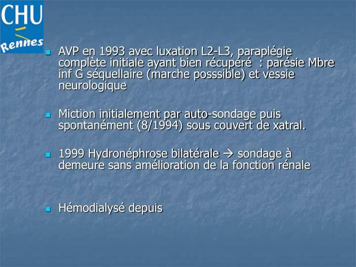 AVP en 1993 avec luxation L2-L3, paraplégie complète initiale ayant bien récupéré  : parésie Mbre inf G séquellaire (marche posssible) et vessie neurologique