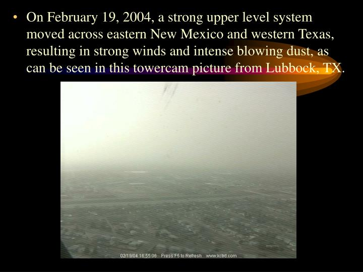 On February 19, 2004, a strong upper level system moved across eastern New Mexico and western Texas,...