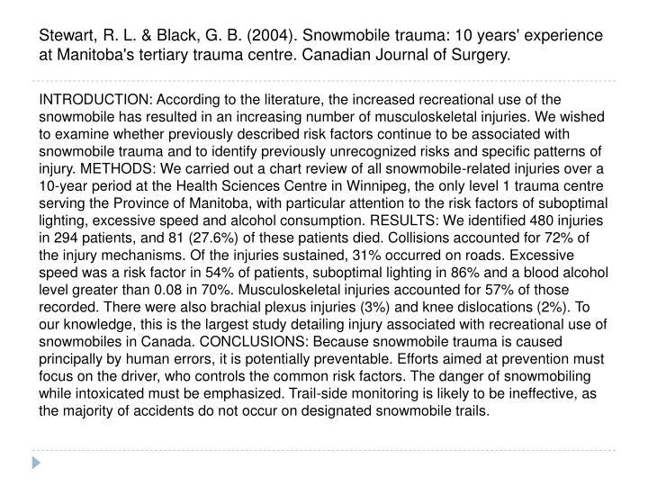 Stewart, R. L. & Black, G. B. (2004). Snowmobile trauma: 10 years' experience at Manitoba's tertiary trauma centre. Canadian Journal of Surgery.