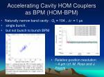 accelerating cavity hom couplers as bpm hom bpm