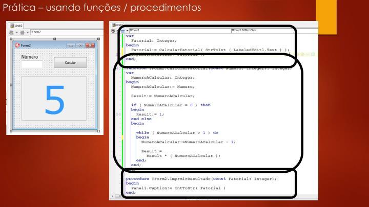 Prática – usando funções / procedimentos