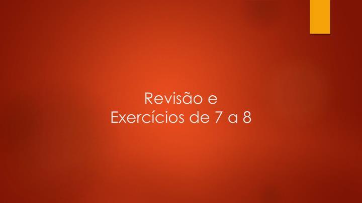 Revisão e Exercícios de 7 a 8
