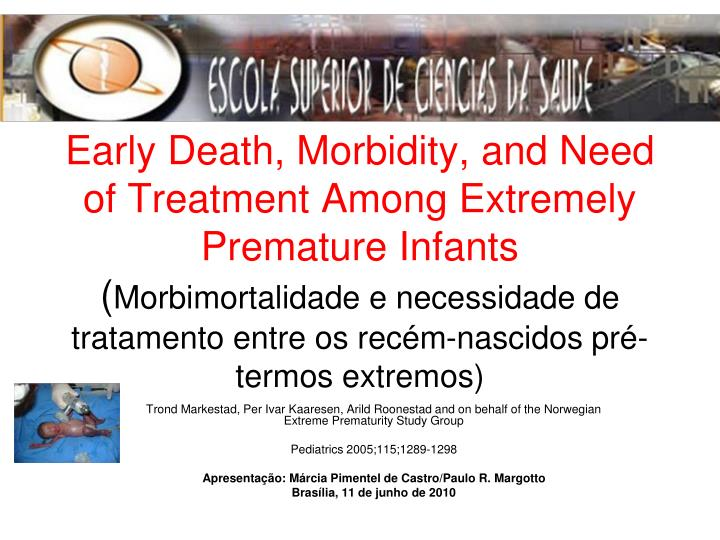 Early Death, Morbidity, and Need of Treatment Among Extremely Premature Infants