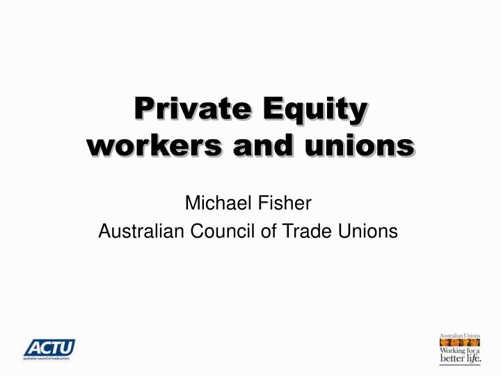 Private equity workers and unions