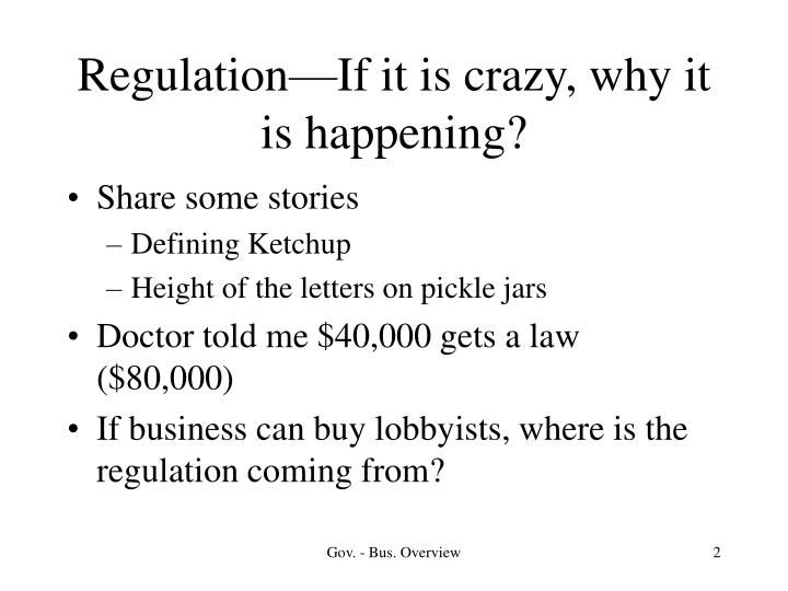 Regulation—If it is crazy, why it is happening?