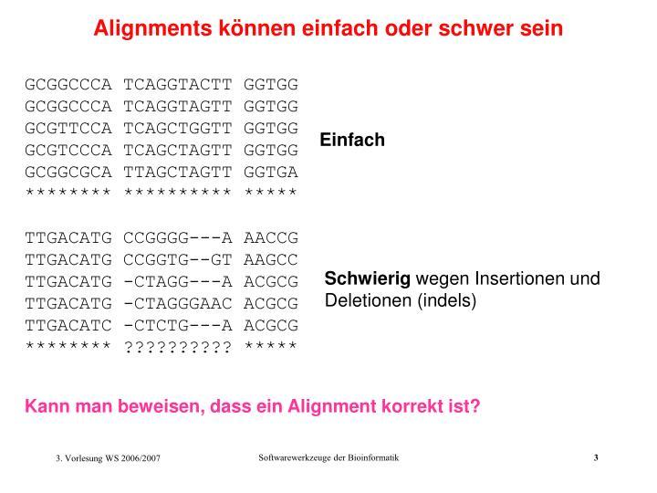 Alignments können einfach oder schwer sein