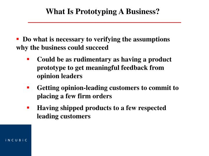 Do what is necessary to verifying the assumptions why the business could succeed