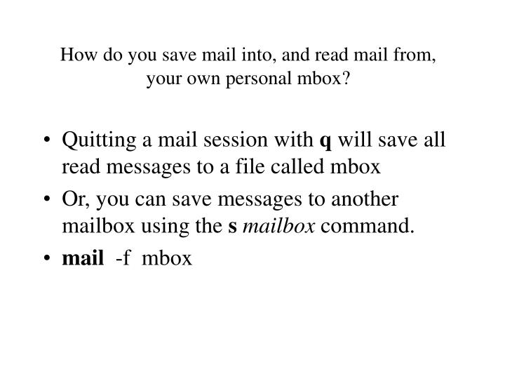 How do you save mail into, and read mail from, your own personal mbox?