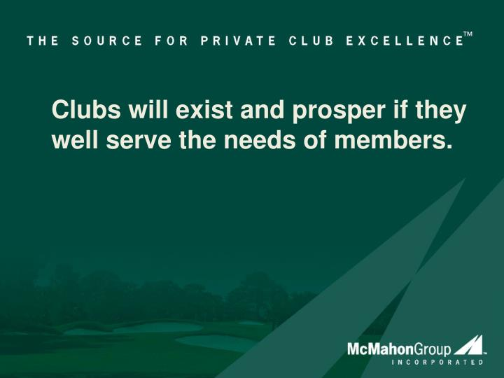 Clubs will exist and prosper if they well serve the needs of members.