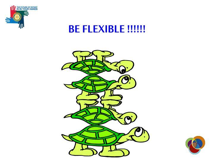 BE FLEXIBLE !!!!!!
