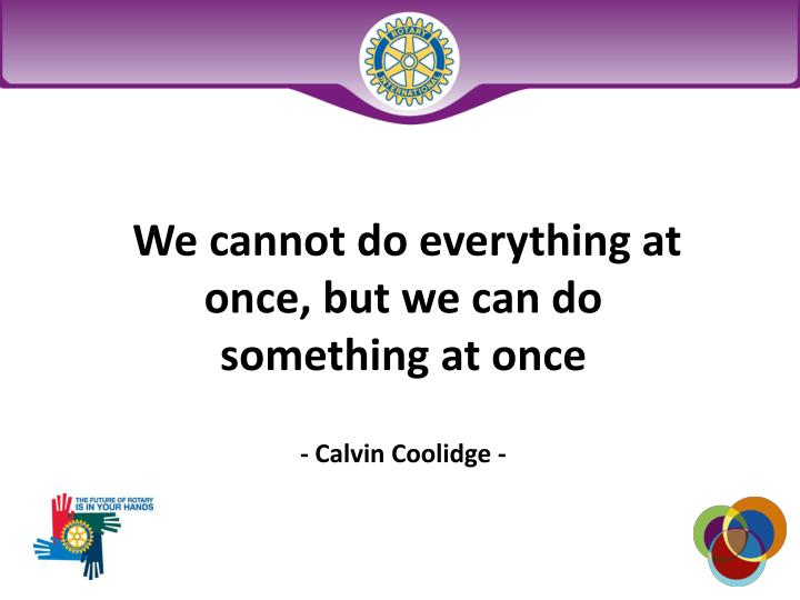 We cannot do everything at once, but we can do something at once