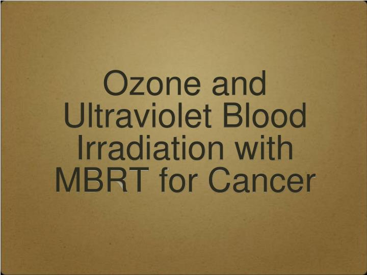 Ozone and Ultraviolet Blood Irradiation with MBRT for Cancer