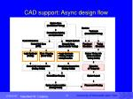 cad support async design flow