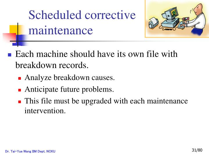 Scheduled corrective maintenance