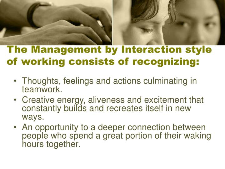 The Management by Interaction style of working consists of recognizing: