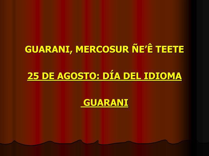 GUARANI, MERCOSUR ÑE'Ê TEETE