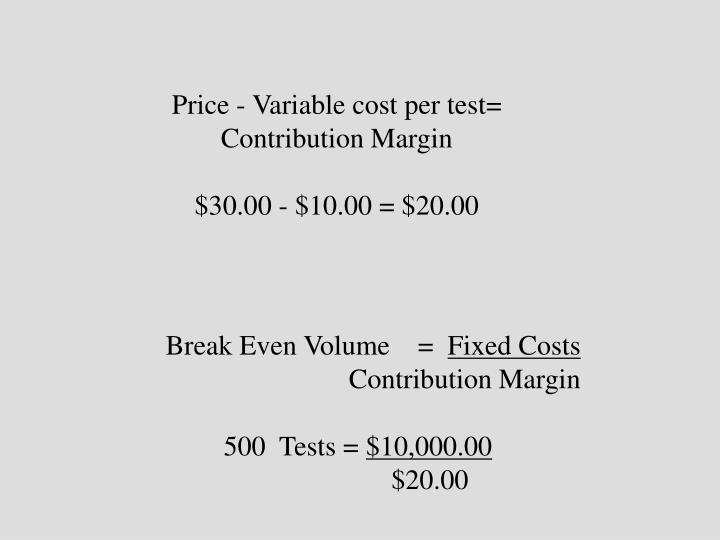 Price - Variable cost per test=
