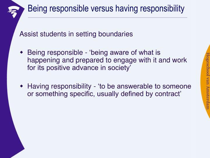 Being responsible versus having responsibility