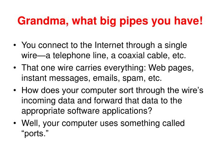Grandma, what big pipes you have!