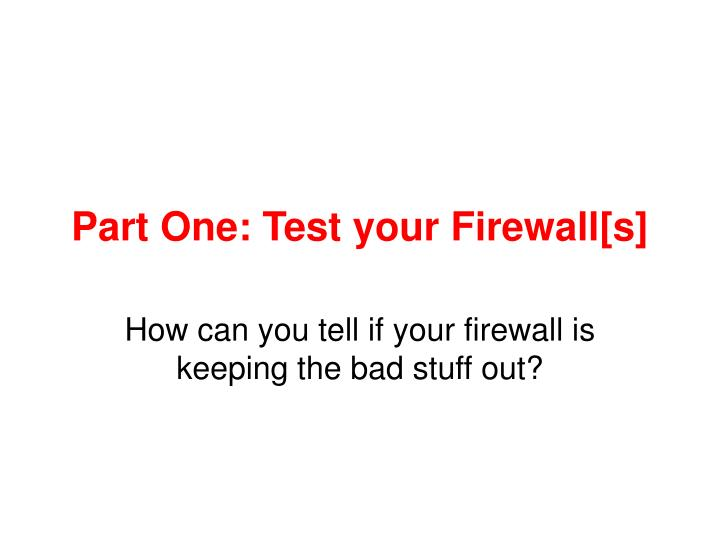 Part One: Test your Firewall[s]