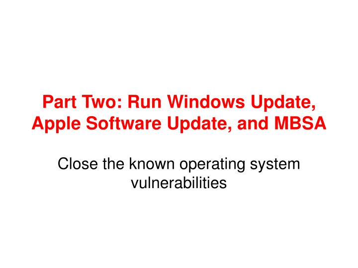 Part Two: Run Windows Update, Apple Software Update, and MBSA