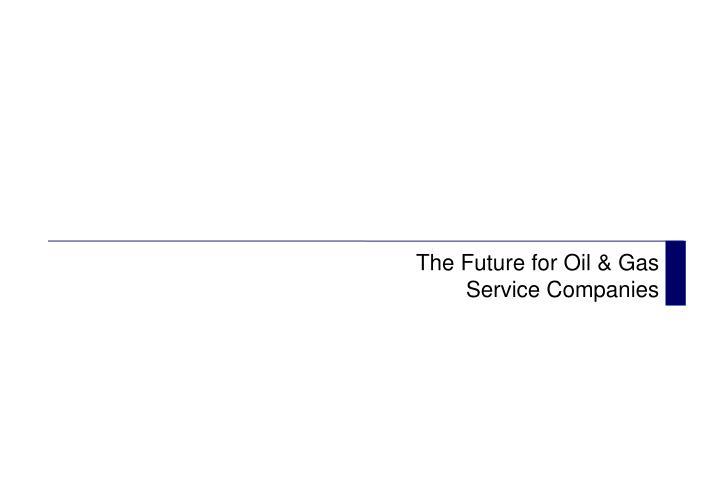 The Future for Oil & Gas