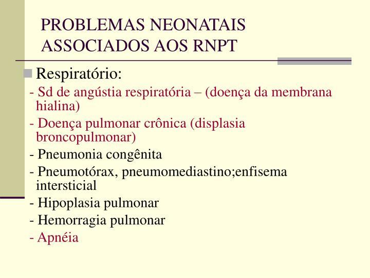 PROBLEMAS NEONATAIS ASSOCIADOS AOS RNPT