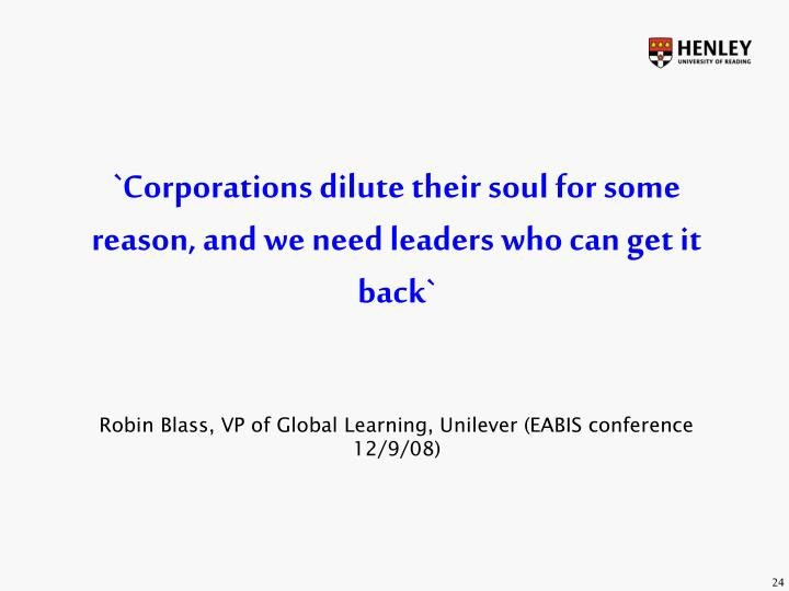 `Corporations dilute their soul for some reason, and we need leaders who can get it back`